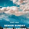 Senior Sunday School Lessons Yr 3: (15+ Years)