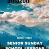 Senior Sunday School Lessons Yr 3: Kindle (15+ Years) eBook
